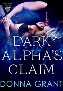 Dark Alpha's Claim: A Reaper Novel - Donna Grant