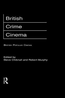 British Crime Cinema - Steve Chibnall, Robert Murphy