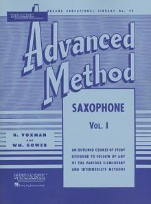 Rubank Advanced Method - Saxophone Vol. 1 (Rubank Educational Library) - H. Voxman, William Gowe