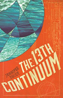 The 13th Continuum: The Continuum Trilogy, Book 1 - Jennifer DeVere Brody