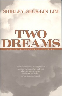 Two Dreams: New and Selected Stories - Shirley Geok-Lin Lim, Zhou Xiaojing