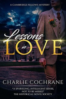 Lessons in Love: A sparkling tale of mystery, murder and romance (Cambridge Fellows Book 1) - Charlie Cochrane