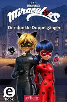 Miraculous - Der dunkle Doppelgänger - Barbara Neeb,Katharina Schmidt