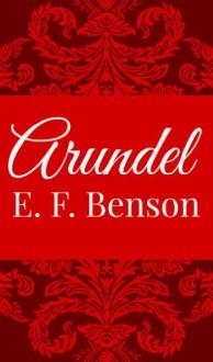 Arundel - E. F. Benson,Sparrow Classics