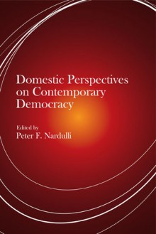 Domestic Perspectives on Contemporary Democracy - Peter F Nardulli