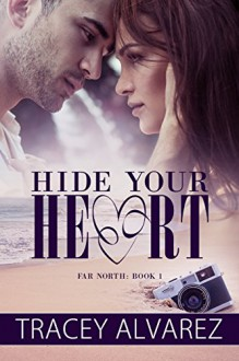 Hide Your Heart: A New Zealand Small Town Romance (Far North Series Book 1) - Tracey Alvarez,Book Cover by Design