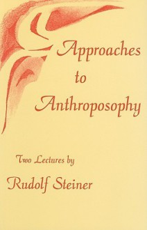 Approaches to Anthroposophy: Two Lectures - Rudolf Steiner