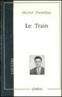Le train - Michel Tremblay