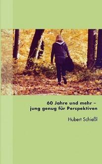 60 Jahre Und Mehr - Jung Genug Fr Perspektiven - Hubert Schiel
