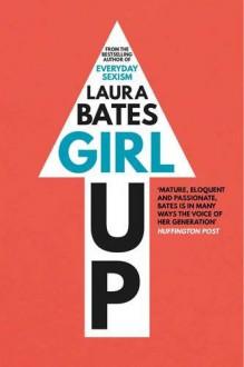 Girl Up - Laura Bates