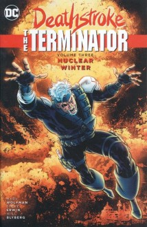 Deathstroke, The Terminator Vol. 3: Nuclear Winter - Steve Erwin, Marv Wolfman