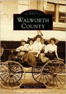 Walworth County, Wisconsin - Walter S. Dunn Jr.