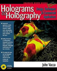 Holograms And Holography: Design, Techniques, & Commercial Applications - John R. Vacca