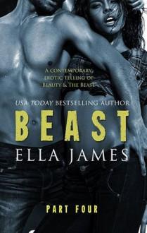 Beast, Part IV - Ella James