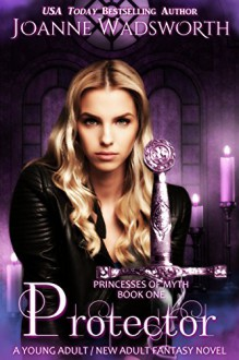 Protector (Princesses of Myth Book 1) - Joanne Wadsworth
