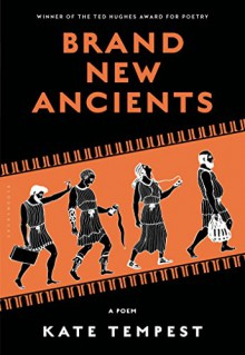Brand New Ancients: A Poem - Kate Tempest