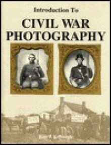Introduction to Civil War Photography - Ross J. Kelbaugh