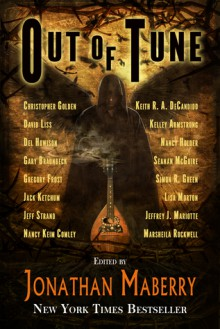 Out of Tune - Simon R. Green, Christopher Golden, Jonathan Maberry, Kelley Armstrong, Gary A. Braunbeck, David Liss, Nancy Holder, Del Howison, Lisa Morton, Jack Ketchum, Jeff Strand, Marsheila Rockwell, Seanan McGuire, Keith R. A. DeCandido, Jeffrey D. Marriotte, Nancy Keim Comley
