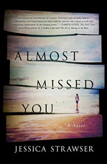 Almost Missed You: A Novel - Jessica Strawser