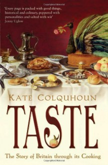 Taste: The Story of Britain Through Its Cooking by Colquhoun, Kate (2008) Paperback - Kate Colquhoun