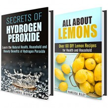 Natural Household Recipes Box Set: Learn the Benefits of Lemon and Hydrogen Peroxide for Your Health and Home (DIY Cleaning Recipes) - Carrie Bishop, Vanessa Riley