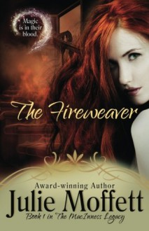 The Fireweaver: Book 1 The MacInness Legacy (Volume 1) - Julie Moffett