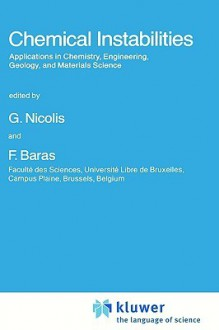 Chemical Instabilities: Applications in Chemistry, Engineering, Geology, and Materials Science - F. Baras, Gregoire Nicolis