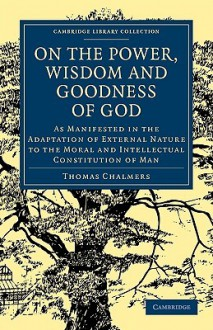 On the Power Wisdom and Goodness of God - Thomas Chalmers