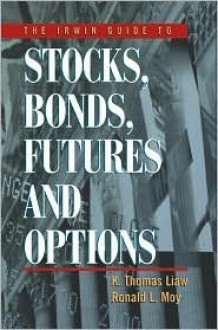 The Irwin Guide to Stocks, Bonds, Futures, and Options - K. Thomas Liaw, Ronald L. Moy