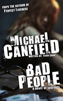 Bad People: A Novel of Suspense - Michael Canfield