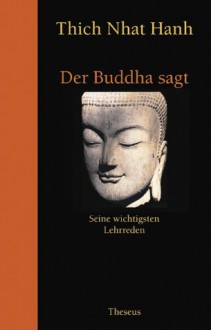 Der Buddha sagt: seine wichtigsten Lehrreden - Thích Nhất Hạnh, Gautama Buddha