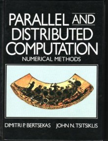 Parallel and Distributed Computation: Numerical Methods - Dimitri Bertsekas, John N. Tsitsiklis