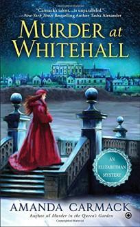 Murder at Whitehall: An Elizabethan Mystery - Amanda Carmack