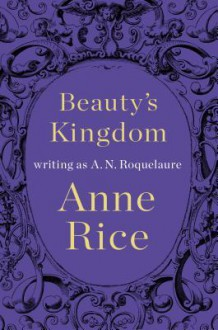 Beauty's Kingdom - A.N. Roquelaure,Anne Rice