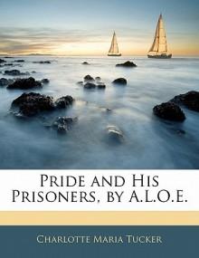 Pride and His Prisoners, by A.L.O.E. - Charlotte Maria Tucker