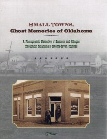 Small Towns, Ghost Memories Of Oklahoma: A Photographic Narrative Of Hamlets And Villages Throughout Oklahoma's Seventy-seven Counties - Shelley Berry