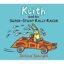 Keith And His Super Stunt Rally Racer (Mini Bugs) - Jessica Spanyol