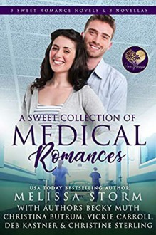 A Sweet Collection of Medical Romances - Deb Kastner,Melissa Storm,Christina Butrum,Becky Muth,Christine Sterling,Vickie Carroll