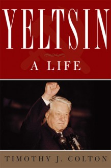 Yeltsin: A Political Life - Timothy J. Colton