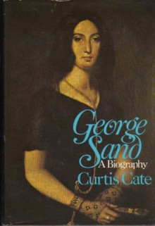 George Sand: A Biography - Curtis Cate
