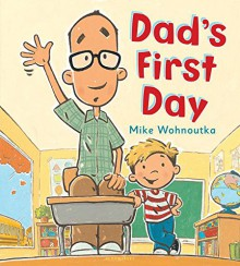 Dad's First Day - Mike Wohnoutka
