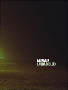 Murmur - Laura Mullen