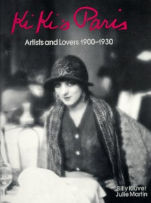 Kiki's Paris: Artists and Lovers 1900-1930 - Billy Kluver,Julie Martin