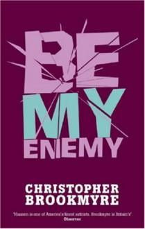 Be My Enemy - Christopher Brookmyre