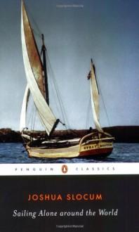 Sailing Alone around the World (Penguin Classics) - Joshua Slocum