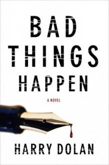 Bad Things Happen - Harry Dolan