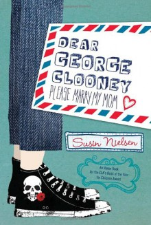 Dear George Clooney: Please Marry My Mom - Susin Nielsen