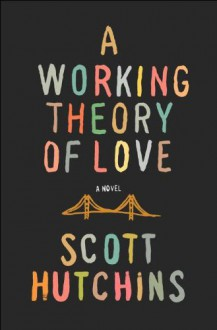 A Working Theory of Love - Scott Hutchins