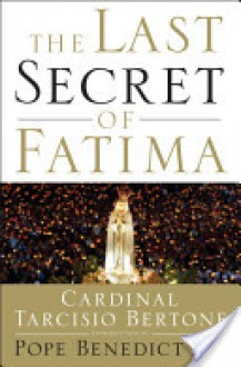 The Last Secret of Fatima: The Revelation of One of the Most Controversial Events in Catholic History - Tarcisio Bertone, Cardinal Tarcisio Bertone