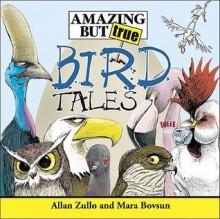 Amazing but True Bird Tales (Amazing But True) - Mara Bovsun, Allan Zullo